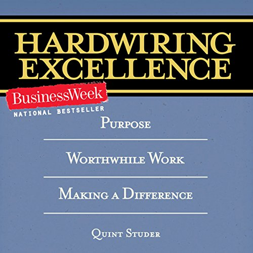 Hardwiring Excellence: Purpose, Worthwhile Work, Making a Difference audiobook cover art