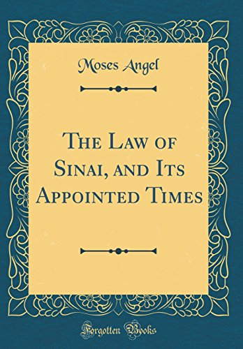 The Law of Sinai, and Its Appointed Times (Classic Reprint)