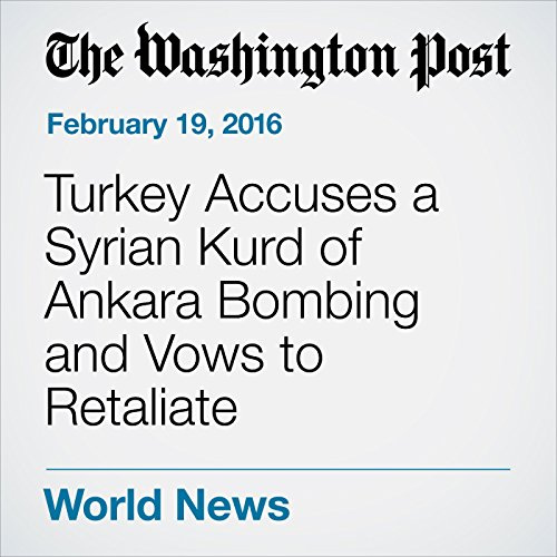 Turkey Accuses a Syrian Kurd of Ankara Bombing and Vows to Retaliate cover art