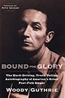 Bound for Glory: The Hard-Driving, Truth-Telling, Autobiography of America's Great Poet-Folk Singer (Plume)