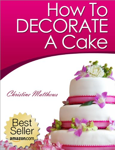 How To Decorate A Cake (Cake Decorating for Beginners Book 1)