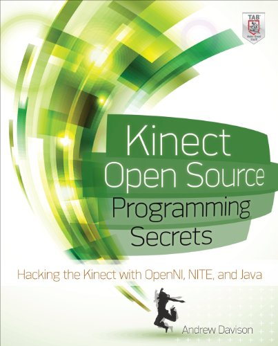 Kinect Open Source Programming Secrets: Hacking the Kinect with OpenNI, NITE, and Java (English Edition)