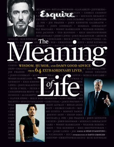 Esquire The Meaning of Life: Wisdom, Humor, and Damn Good Advice from 64 Extraordinary Lives