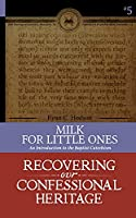 Milk for Little Ones: An Introduction to the Baptist Catechism