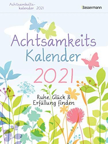 Achtsamkeitskalender 2021. Der entspannte Tagesabreißkalender: Ruhe, Glück & Erfüllung finden. Entspannung & Entschleunigung im Alltag