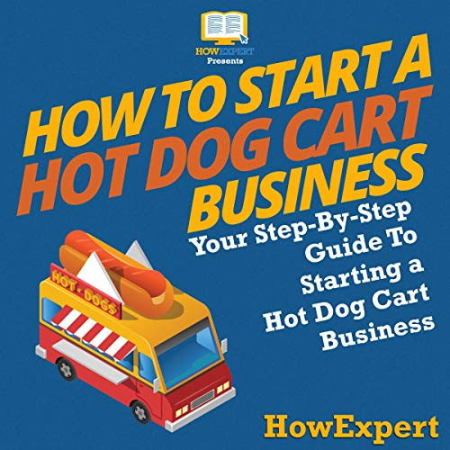 How to Start a Hot Dog Cart Business Audiobook By HowExpert Press cover art