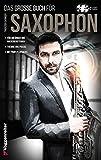 Das große Buch für Saxophon: Für Anfänger - hier bleibt keine Frage offen!
