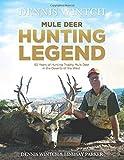 Dennis Wintch: Mule Deer Hunting Legend: 50 Years of Hunting Mule Deer