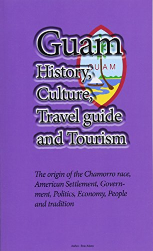 Guam History, Culture, Travel guide and Tourism: The origin of the Chamorro race, American Settlement, Government, Polit