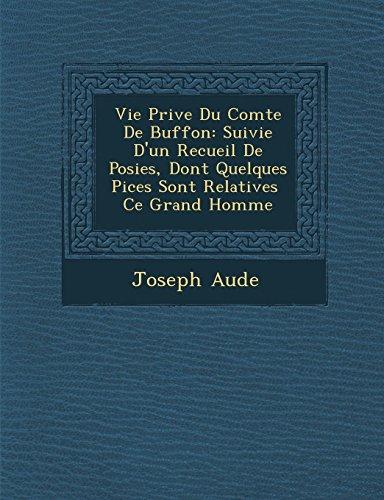 Vie Prive Du Comte De Buffon: Suivie D'un Recueil De Posies, Dont Quelques Pices Sont Relatives  Ce Grand Homme (French Edition)
