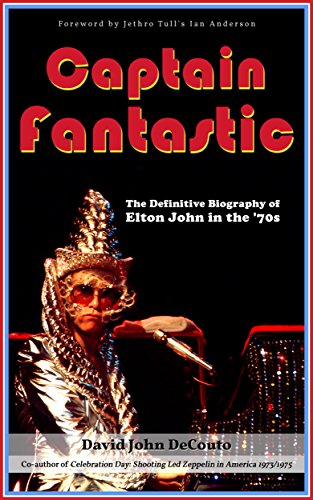 Captain Fantastic: The Definitive Biography of Elton John in the '70s (English Edition)