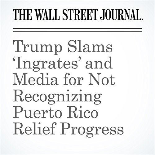 Trump Slams 'Ingrates' and Media for Not Recognizing Puerto Rico Relief Progress copertina