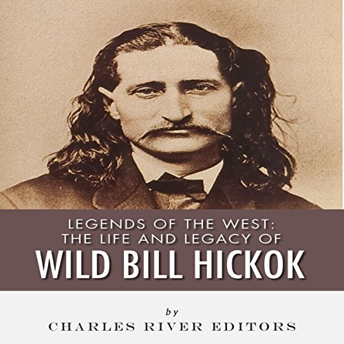 Legends of the West: The Life and Legacy of Wild Bill Hickok audiobook cover art