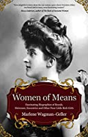 Women of Means: The Fascinating Biographies of Royals, Heiresses, Eccentrics and Other Poor Little Rich Girls (Bios of Royalty and Rich & Famous, for Fans of Lady in Waiting) (Celebrating Women)