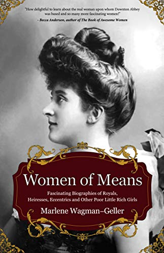 Women of Means: The Fascinating Biographies of Royals, Heiresses, Eccentrics and Other Poor Little Rich Girls (Stories of the Rich & Famous, Famous Women) (Celebrating Women)