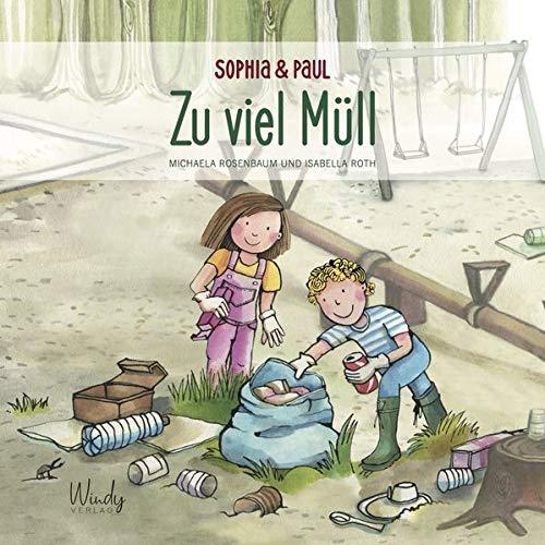 Sophia & Paul - Zu viel Müll: Sachwissen für Kinder: ein Bilderbuch ab 4 Jahre über Mülltrennung, Recycling und Müllreduzierung. Mit Praxistipps zum Loslegen. Für Eltern & Erzieher