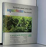 Le grand guide Dennerle : Système pour créer des aquariums fascinants