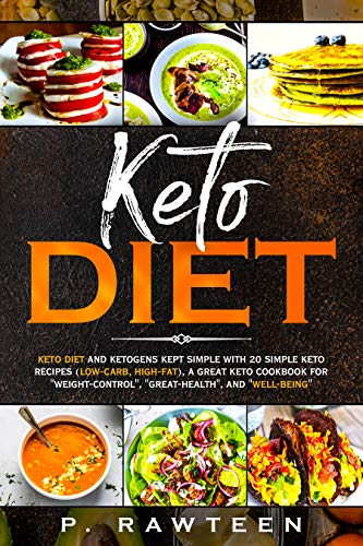 KETO Diet: KETO DIET and ketogens kept simple with 20 simple keto recipes (low-carb, high-fat), a great keto cookbook for ''weight-control'', ''great-health'', and ''well-being'' (English Edition)