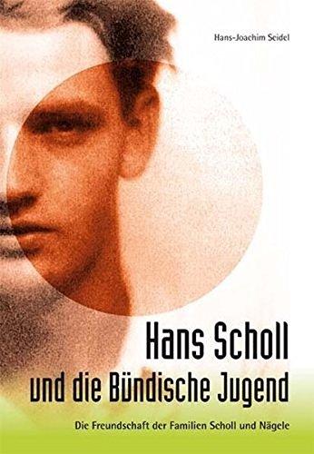 Hans Scholl und die Bündische Jugend - Die Freundschaft der Familie Scholl und Nägele: Die Freundschaft der Familien Scholl und Nägele