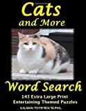 Cats and More Word Search: 143 Extra Large Print  Entertaining Themed Puzzles