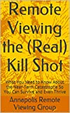 Remote Viewing the (Real) Kill Shot: What You Need to Know About the Near-Term Catastrophe So You Can Survive and Even Thrive
