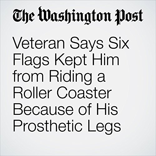 Veteran Says Six Flags Kept Him from Riding a Roller Coaster Because of His Prosthetic Legs copertina