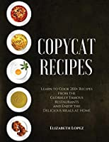 Copycat Recipes: Learn to Cook 200+ Recipes from the Globally Famous Restaurants and Enjoy the Delicious Meals at Home (2021)