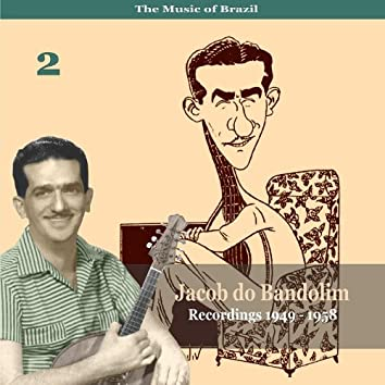 The Music of Brazil / Jacob do Bandolim, Vol. 2 / Recordings 1949 - 1958