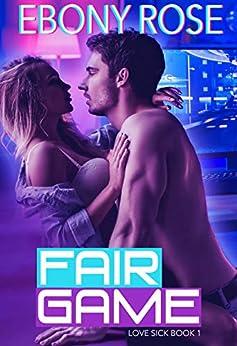 Fair Game (Love Sick Book 1) by [Ebony Rose]