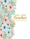 Teacher Lesson Planner 2019-2020: Weekly and Monthly Calendar Agenda | Academic Year July 2019 through June 2020 | Includes Quotes & Holidays | Cute Flowers Cover (2019-2020)