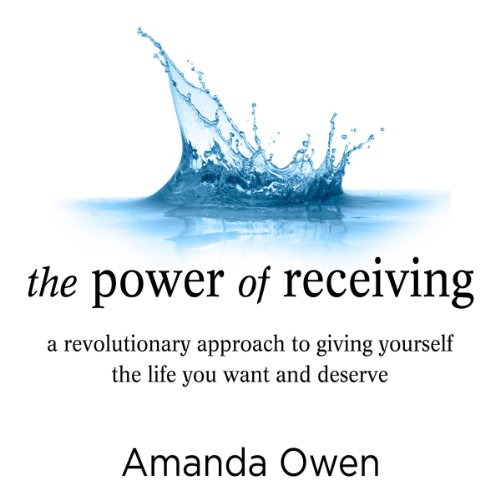 The Power of Receiving     A Revolutionary Approach to Giving Yourself the Life You Want and Deserve              By:                                                                                                                                 Amanda Owen                               Narrated by:                                                                                                                                 Rose Itzcovitz                      Length: 4 hrs and 4 mins     29 ratings     Overall 4.4