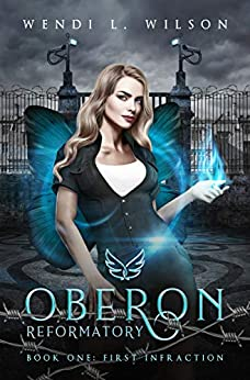 Oberon Reformatory: First Infraction by [Wendi Wilson]