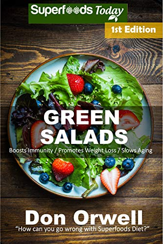 Green Salads: 60 Quick & Easy Gluten Free Low Cholesterol Whole Foods Recipes full of Antioxidants &