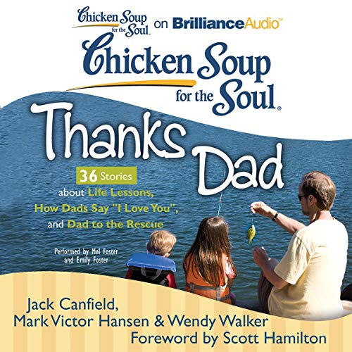 Couverture de Chicken Soup for the Soul: Thanks Dad - 36 Stories about Life Lessons, How Dads Say 'I Love You', and Dad to the Rescue
