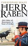 Der Herr der Raben: Mein Leben als Ravenmaster im Tower von London - Christopher Skaife
