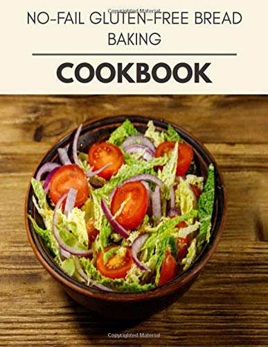 No-fail Gluten-free Bread Baking Cookbook: Quick, Easy And Delicious Recipes For Weight Loss. With A Complete Healthy Meal Plan And Make Delicious Dishes Even If You Are A Beginner