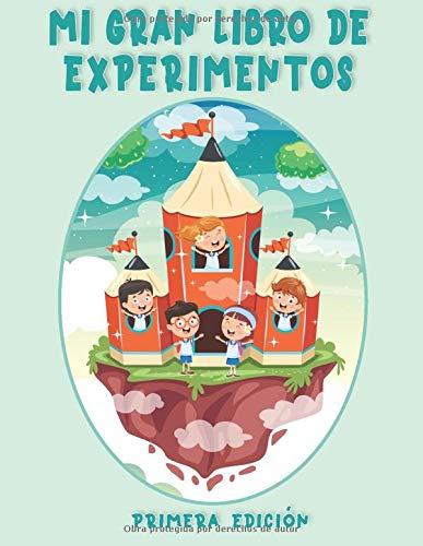 Mi Gran Libro de Experimentos: Cortar y pegar, colorear, rompecabezas de imágenes, trazar las líneas y más, ( Primera Edición ).
