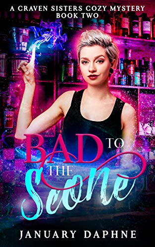 Bad to the Scone: A Paranormal Cozy Mystery (A Craven Sisters Cozy Mystery Book 2) by [January Daphne]
