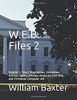 W.E.B. Files 2: Booklet 2: Short Biographies, Hometown Articles, Sports Articles, American Civil War, and Christmas Computer Art.