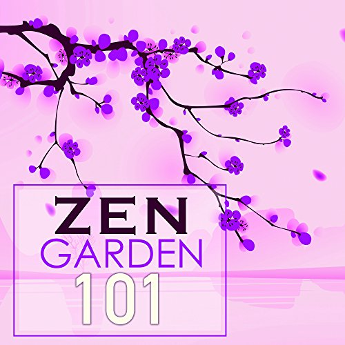 Zen Garden 101 - Asian Ambient Music Therapy, Buddhist Meditation Songs, Spa Relaxation