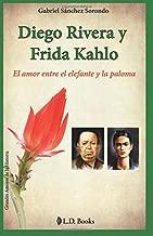 Diego Rivera y Frida Kahlo: El amor entre el elefante y la paloma (Grandes amores de la historia) (Volume 1) (Spanish Edition)