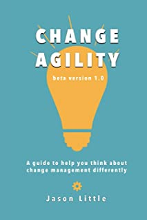 Change Agility: A guide to help you think about change management differently