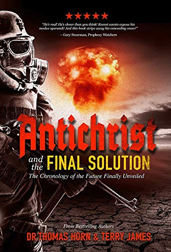 Antichrist and the Final Solution: The Chronology of the future Finally revealed by [Thomas R.  Horn, Terry James]