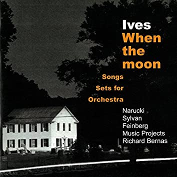 Ives: When The Moon - Songs & Sets For Orchestra