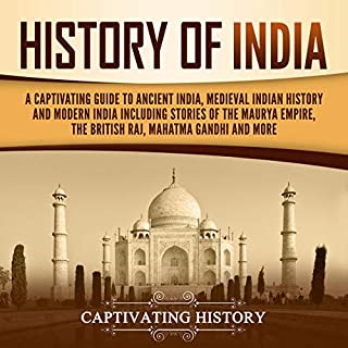 History of India     A Captivating Guide to Ancient India, Medieval Indian History, and Modern India Including Stories of The Maurya Empire, the British Raj, Mahatma Gandhi, and More              By:                                                                                                                                 Captivating History                               Narrated by:                                                                                                                                 Randy Whitlow                      Length: 3 hrs and 15 mins     Not rated yet     Overall 0.0