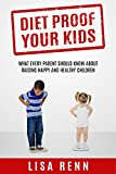 Diet Proof Your Kids: What every parent should know about raising happy and healthy children (English Edition)