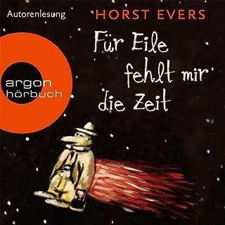 Für Eile fehlt mir die Zeit                   Autor:                                                                                                                                 Horst Evers                               Sprecher:                                                                                                                                 Horst Evers                      Spieldauer: 4 Std. und 42 Min.     449 Bewertungen     Gesamt 4,2