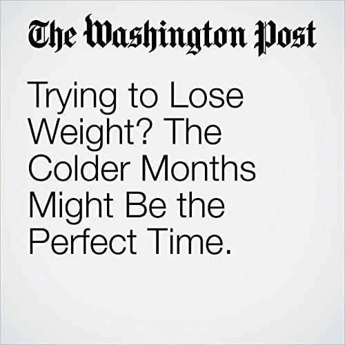 Trying to Lose Weight? The Colder Months Might Be the Perfect Time. copertina