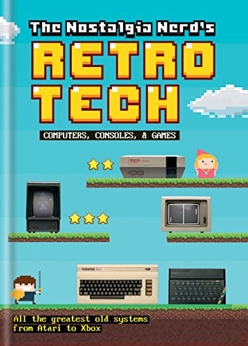 The Nostalgia Nerd's Retro Tech: Computer, Consoles & Games: Computer, Consoles and Games (Tech Classics) (English Edition)