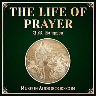 The Life of Prayer                   Written by:                                                                                                                                 A. B. Simpson                               Narrated by:                                                                                                                                 Matthew Coles                      Length: 2 hrs and 9 mins     Not rated yet     Overall 0.0